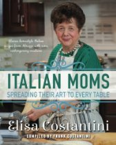 Italian Moms - Spreading their Art to every Table Classic Homestyle Italian Recipes